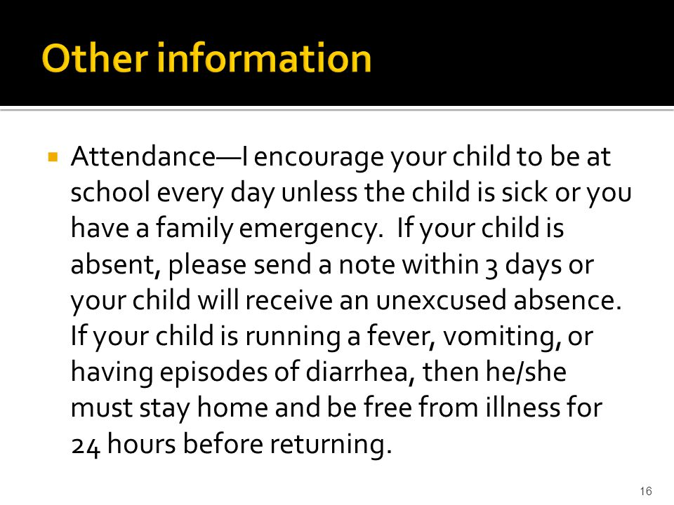  Attendance—I encourage your child to be at school every day unless the child is sick or you have a family emergency.