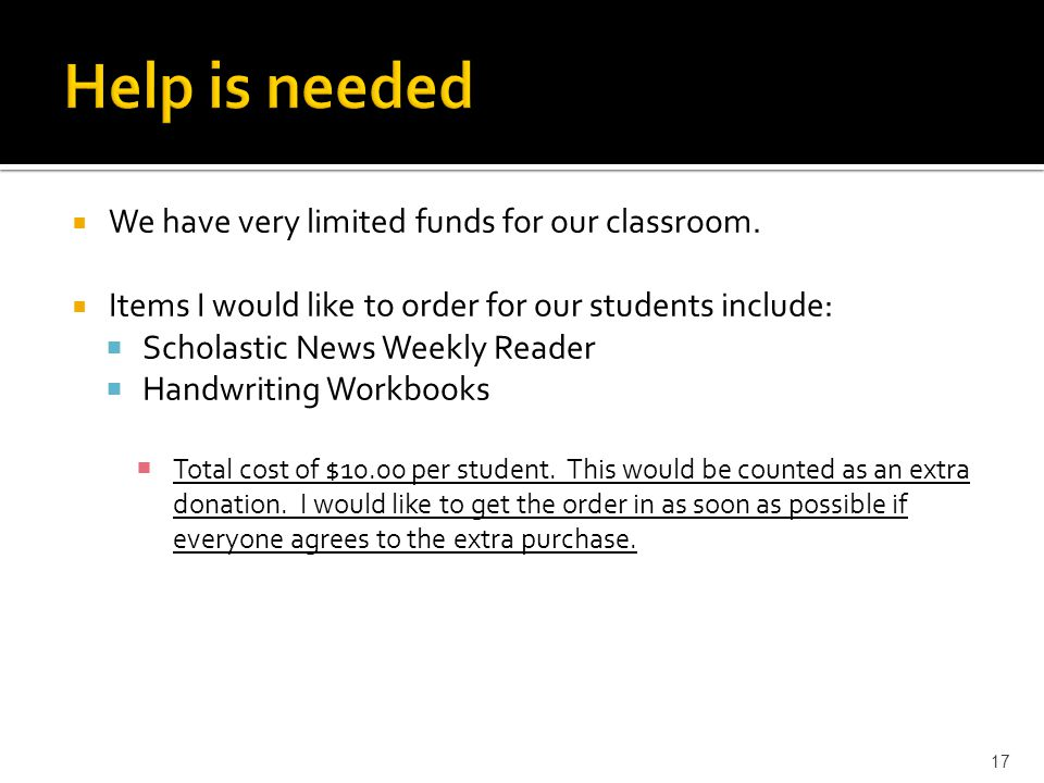  We have very limited funds for our classroom.  Items I would like to order for our students include:  Scholastic News Weekly Reader  Handwriting