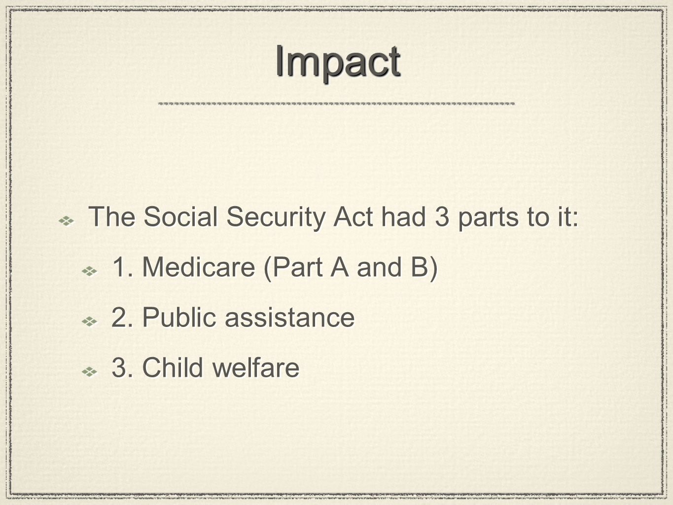 ImpactImpact The Social Security Act had 3 parts to it: 1.