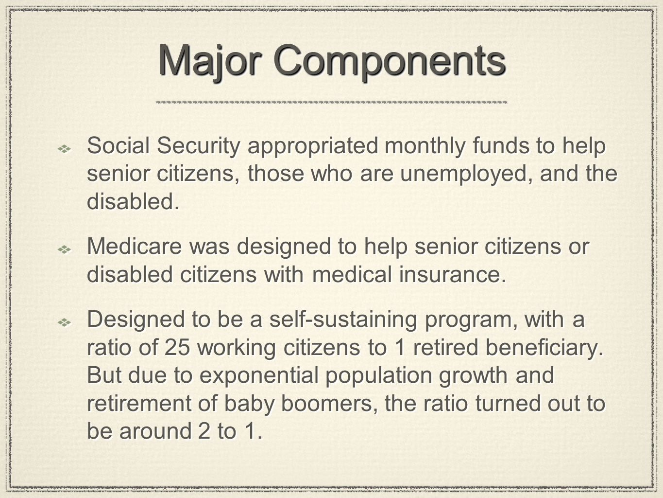 Major Components Social Security appropriated monthly funds to help senior citizens, those who are unemployed, and the disabled.