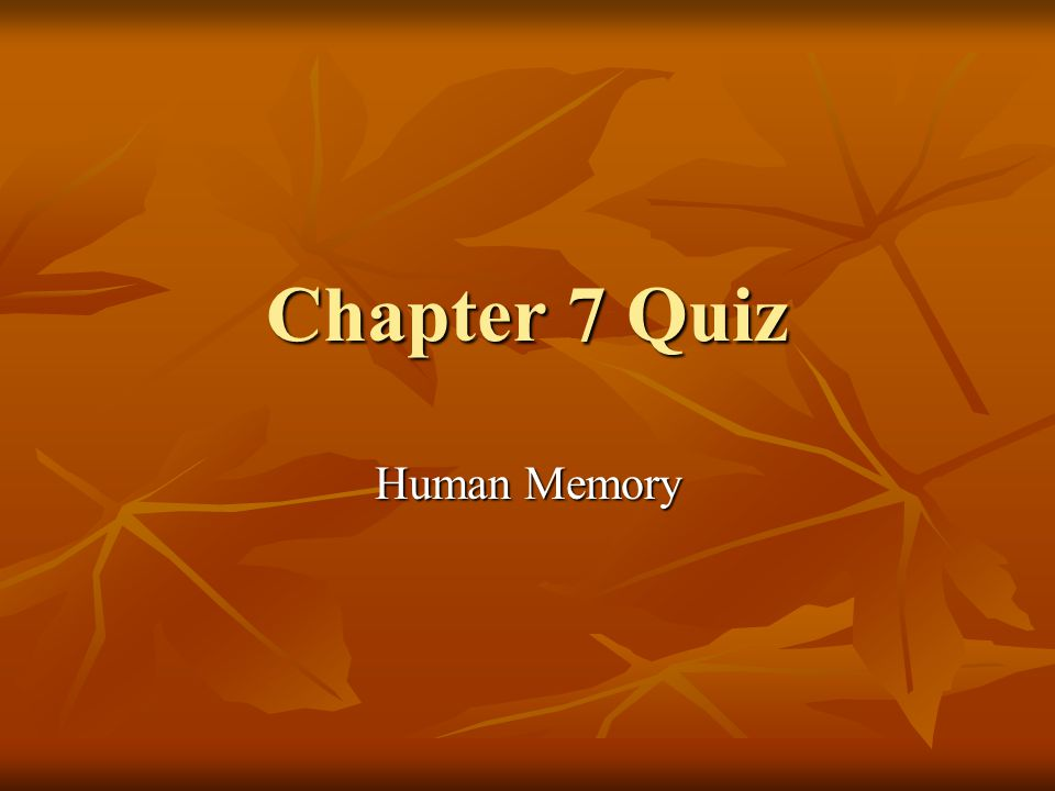 Chapter 7 Quiz Human Memory