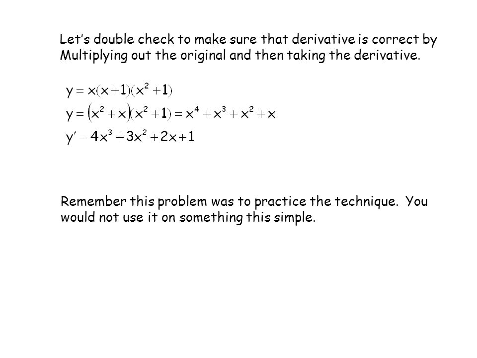 Let's double check to make sure that derivative is correct by Multiplying out the original and then taking the derivative. Remember this problem was t