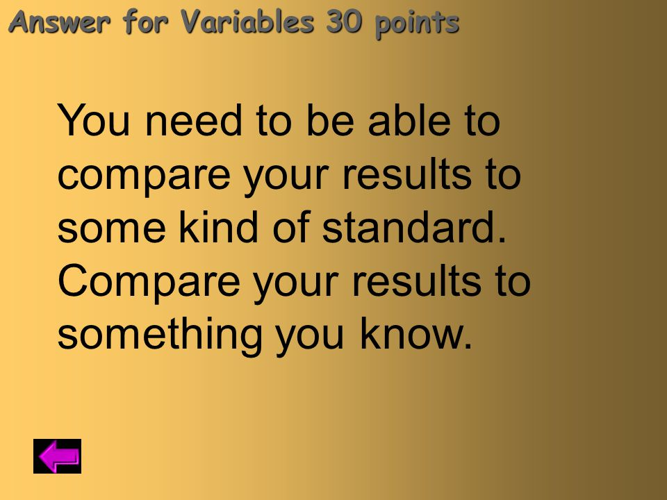 Variables for 30 points Why do you need a control in an experiment? A