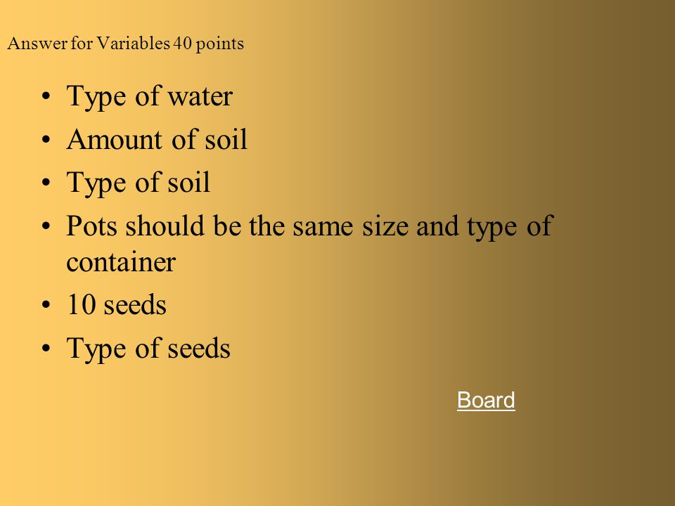 """In the following: Identify at least two constants Ten seeds were planted in each of 5 pots found around the house that contained 500 g of """"Pete's Pott"""