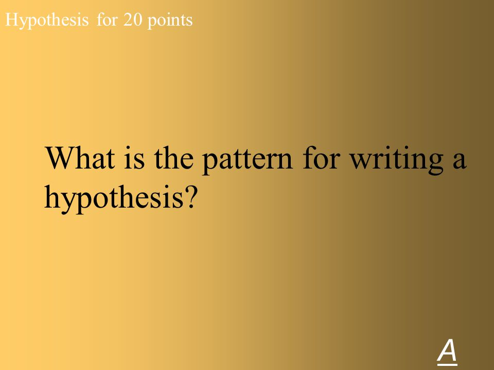 Answer to Hypothesis 10 points understanding of the scientific concept Board