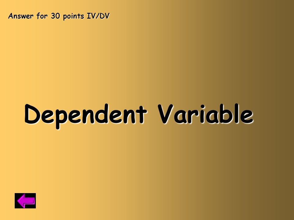 Answer for Variables 30 points You need to be able to compare your results to some kind of standard.