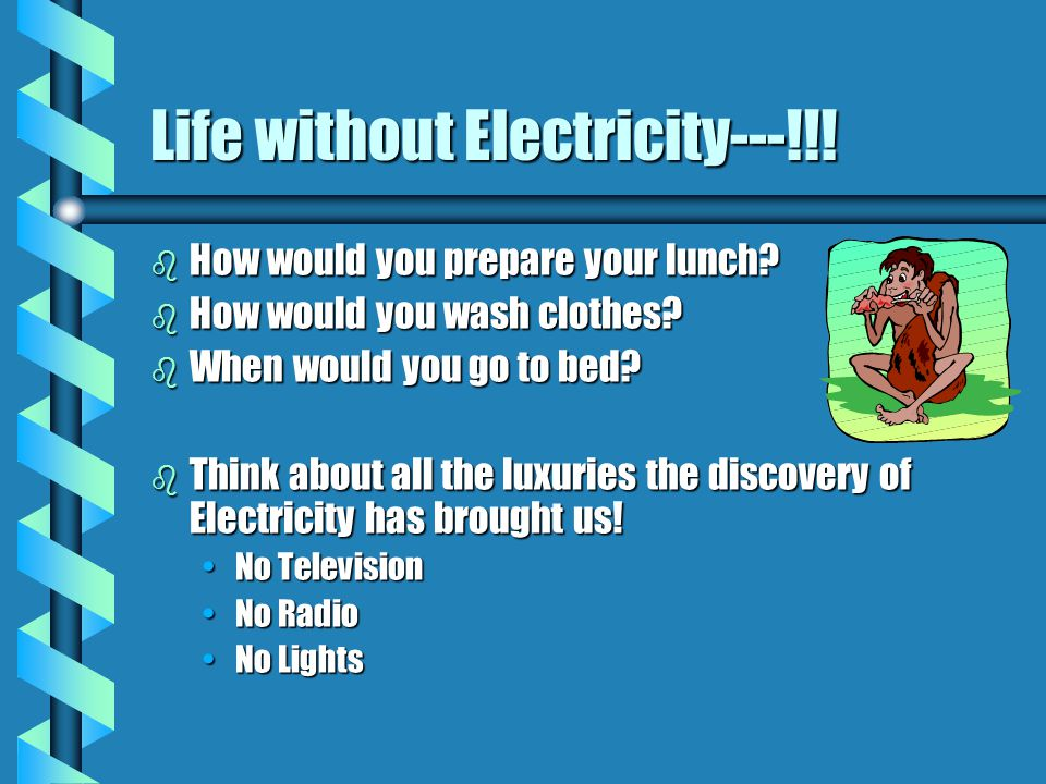 Life without Electricity---!!. b How would you prepare your lunch.