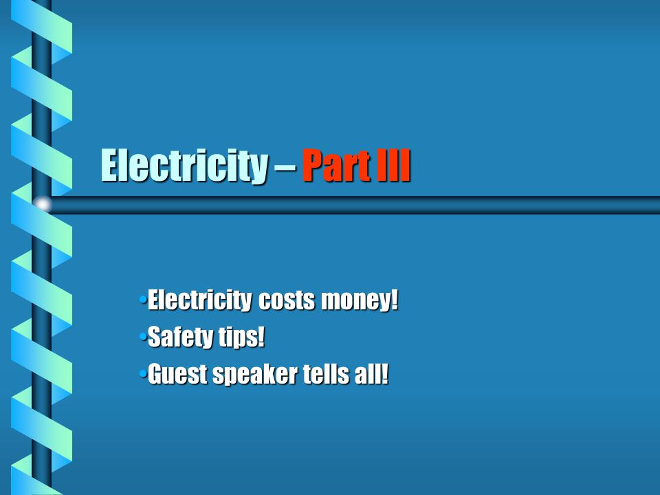 Electricity – Part III Electricity costs money!Electricity costs money.