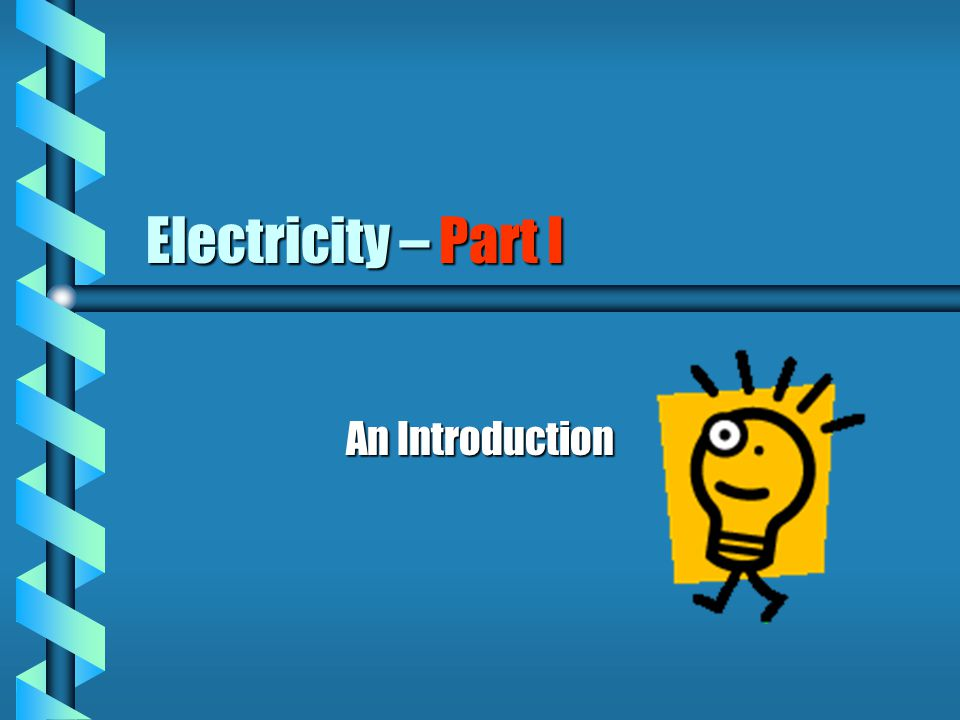Electricity – Part I An Introduction