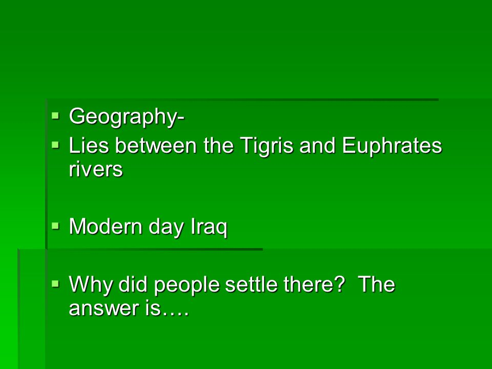 Geography  Assyria is located in north Mesopotamia two great rivers run through Assyria, the Tigris and the Euhprates, To the north and east of Assyria lie the Taurus and Zagros mountains..