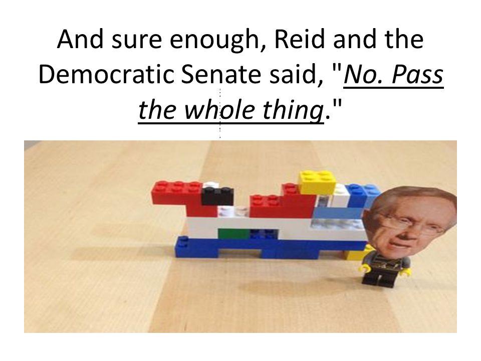 And sure enough, Reid and the Democratic Senate said,