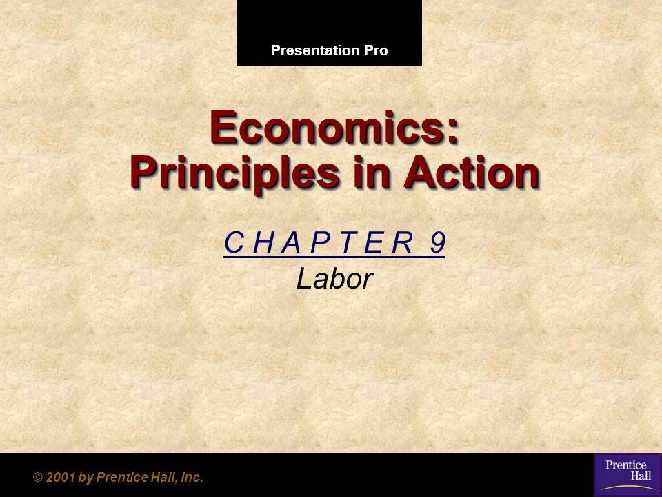 Presentation Pro © 2001 by Prentice Hall, Inc. Economics: Principles in Action C H A P T E R 9 Labor