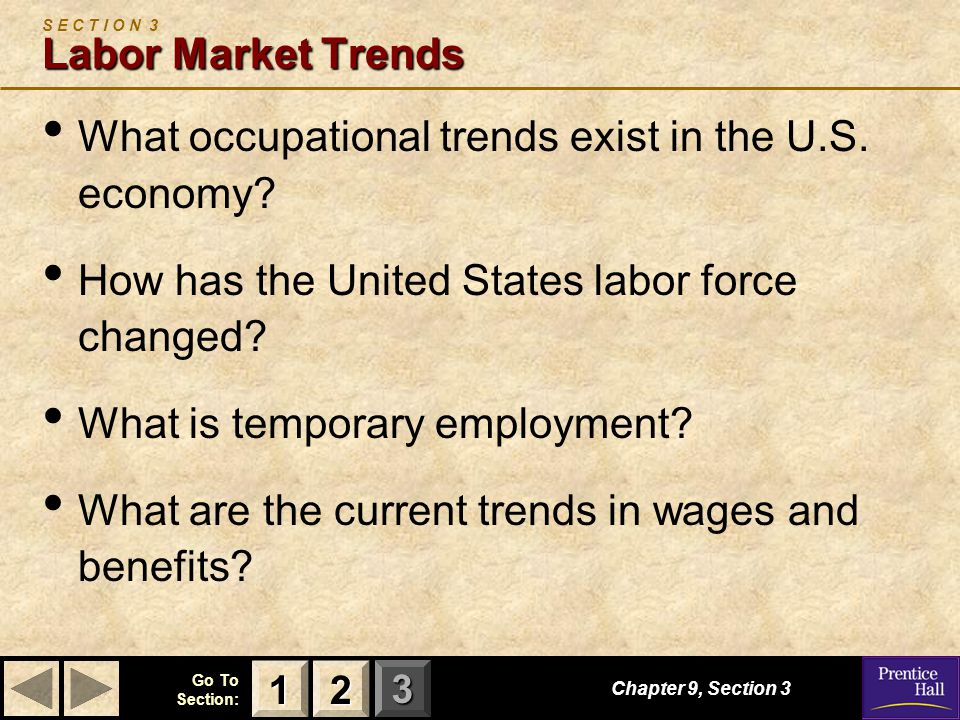 123 Go To Section: Chapter 9, Section 3 Labor Market Trends S E C T I O N 3 Labor Market Trends What occupational trends exist in the U.S. economy? Ho