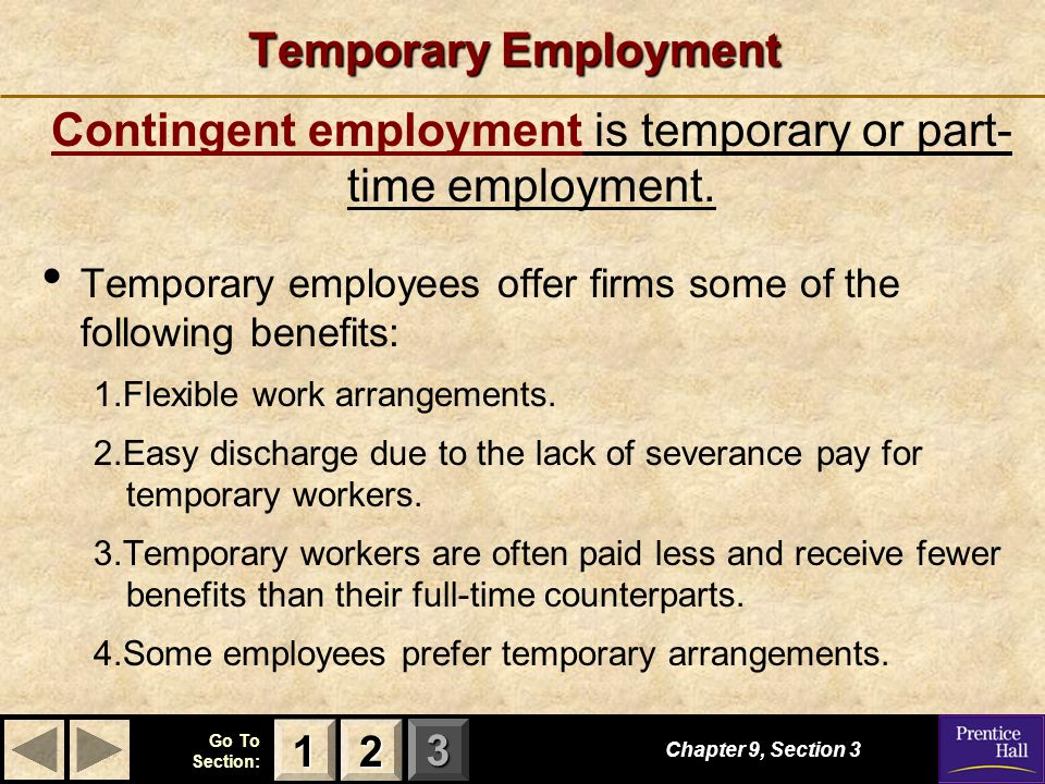 123 Go To Section: Temporary Employment Temporary employees offer firms some of the following benefits: 1.Flexible work arrangements. 2.Easy discharge
