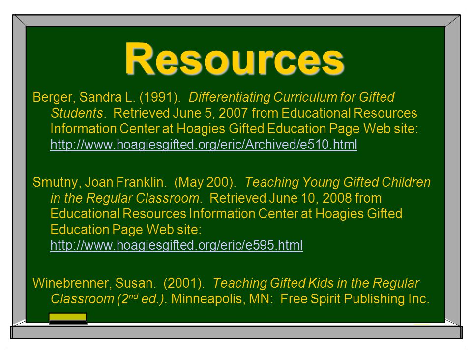 Resources Berger, Sandra L. (1991). Differentiating Curriculum for Gifted Students. Retrieved June 5, 2007 from Educational Resources Information Cent