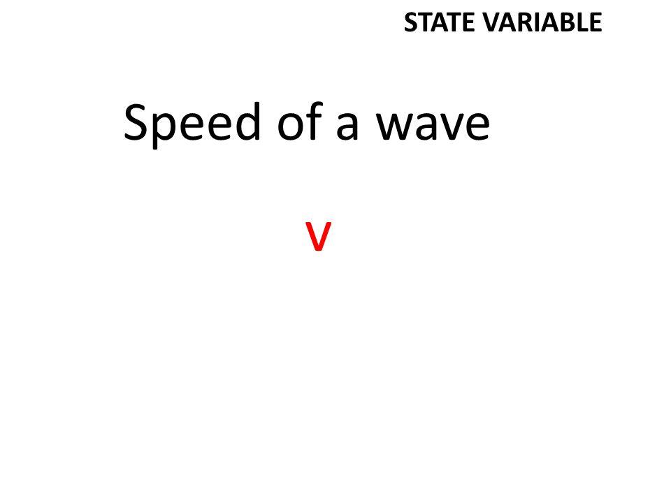 Average speed or velocity v STATE VARIABLE