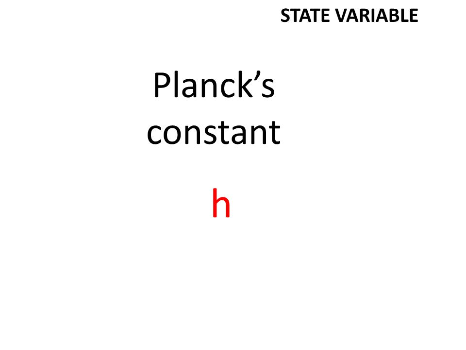 Planck's constant h STATE VARIABLE