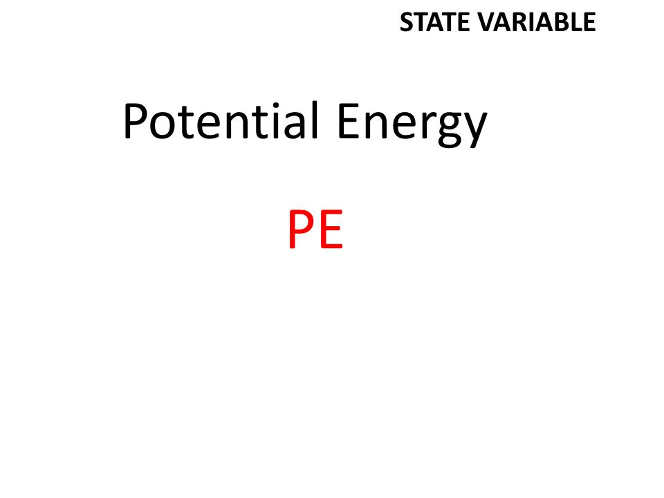 Potential Energy PE STATE VARIABLE