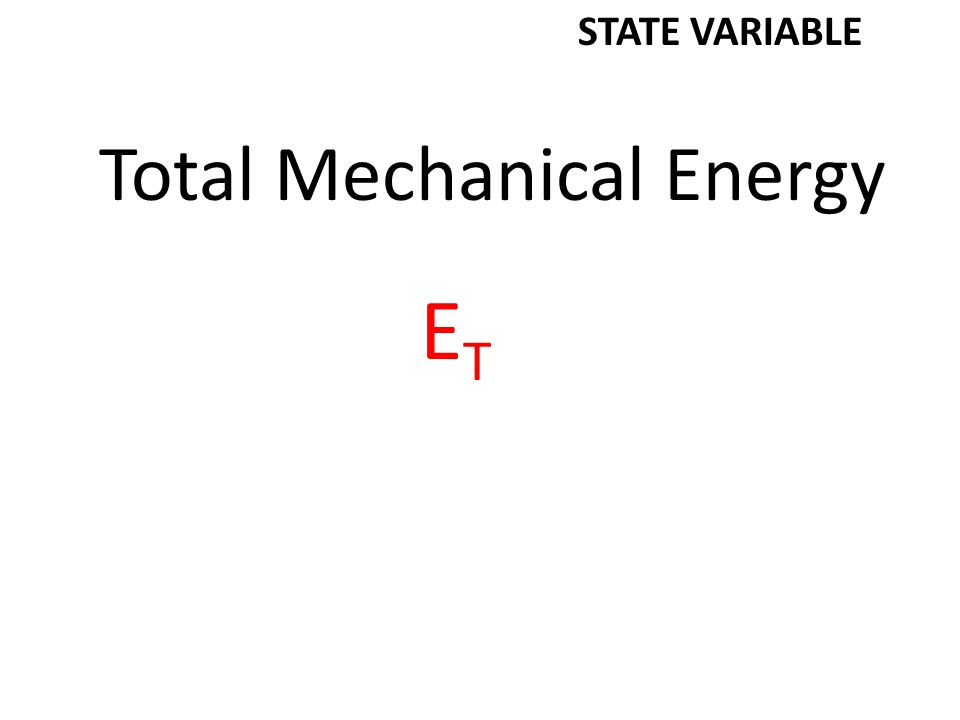 Total Mechanical Energy ETET STATE VARIABLE