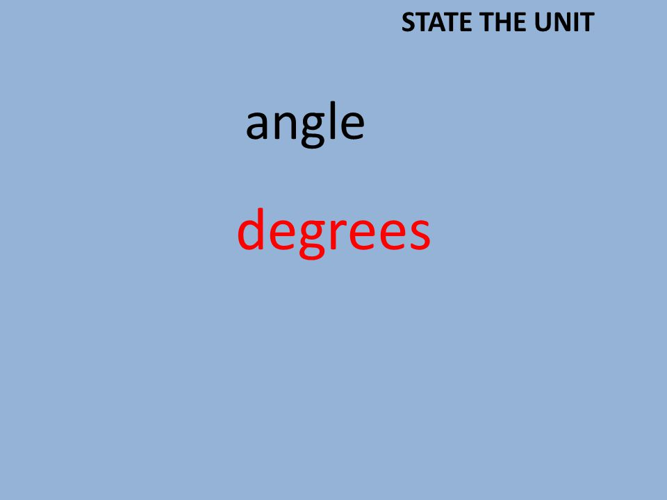 angle degrees STATE THE UNIT
