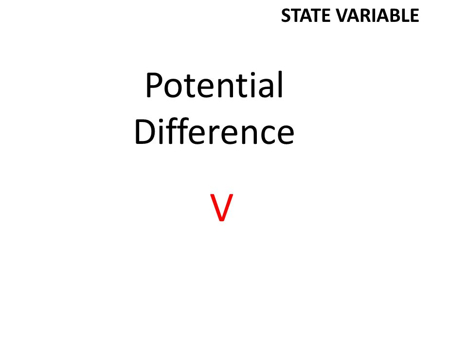Potential Difference V STATE VARIABLE