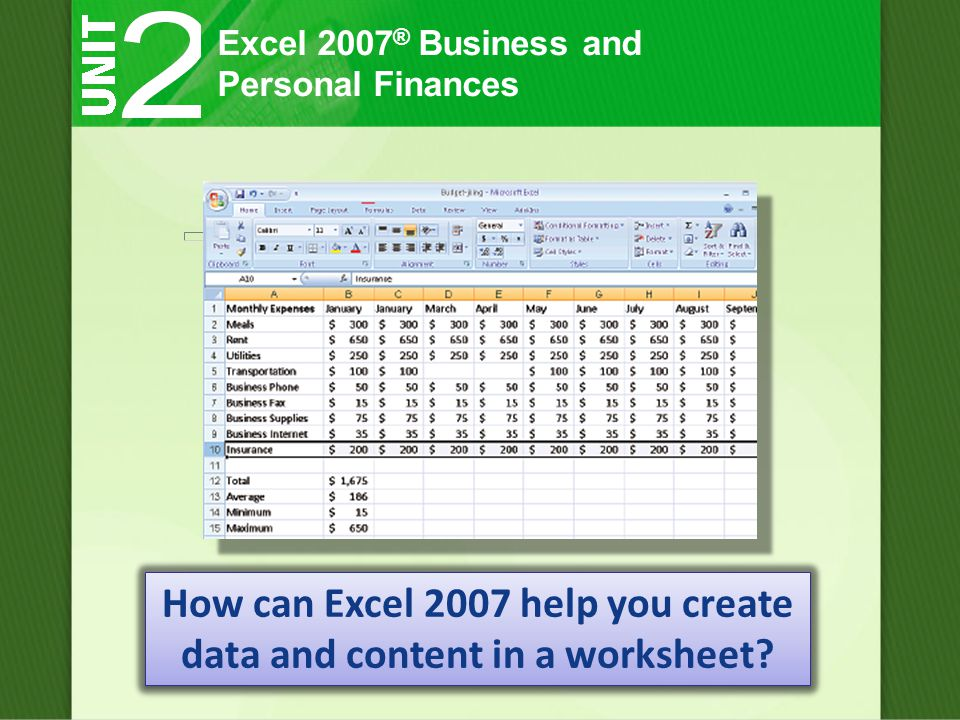 Excel 2007 ® Business and Personal Finances How can Excel 2007 help you create data and content in a worksheet