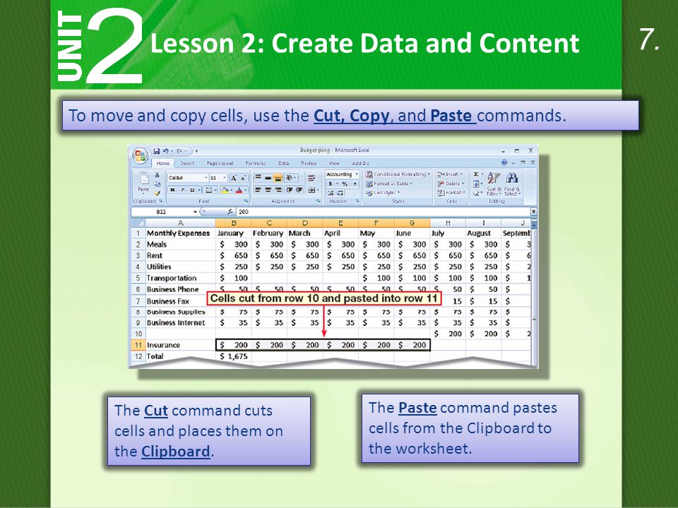 Lesson 2: Create Data and Content To move and copy cells, use the Cut, Copy, and Paste commands. The Cut command cuts cells and places them on the Cli