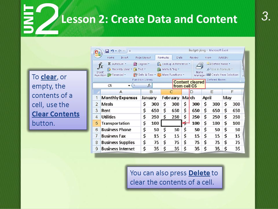 To clear, or empty, the contents of a cell, use the Clear Contents button.