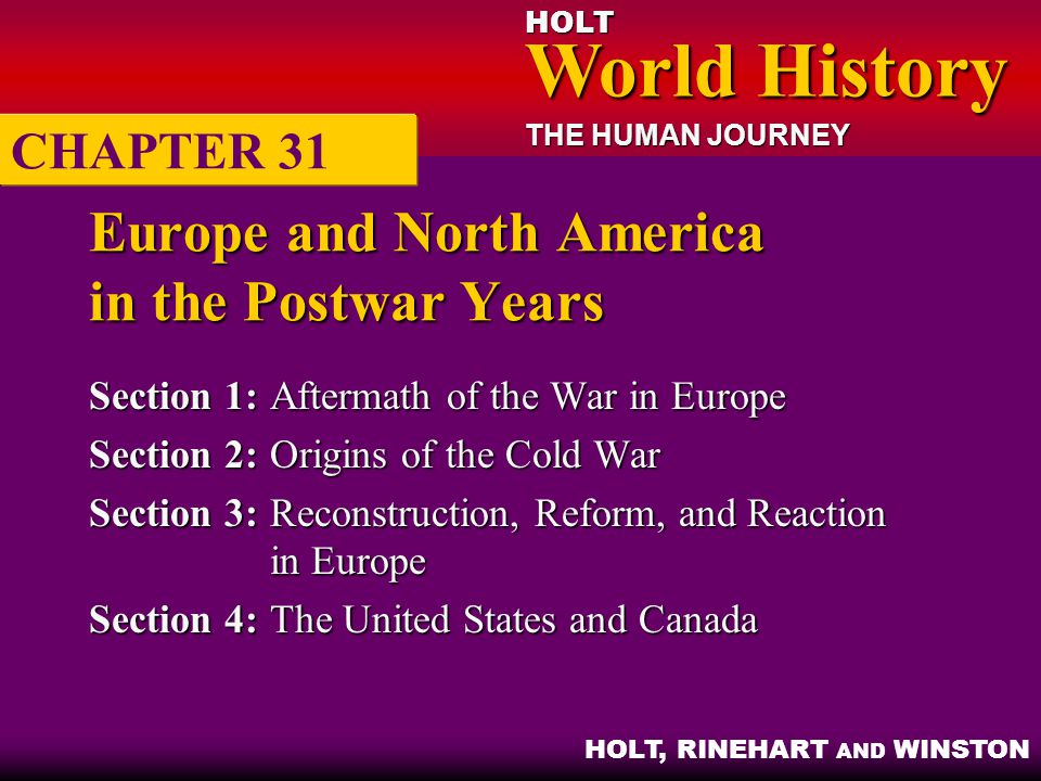 HOLT World History World History THE HUMAN JOURNEY HOLT, RINEHART AND WINSTON 2 Objectives: Describe the origins of the postwar settlement for Europe.