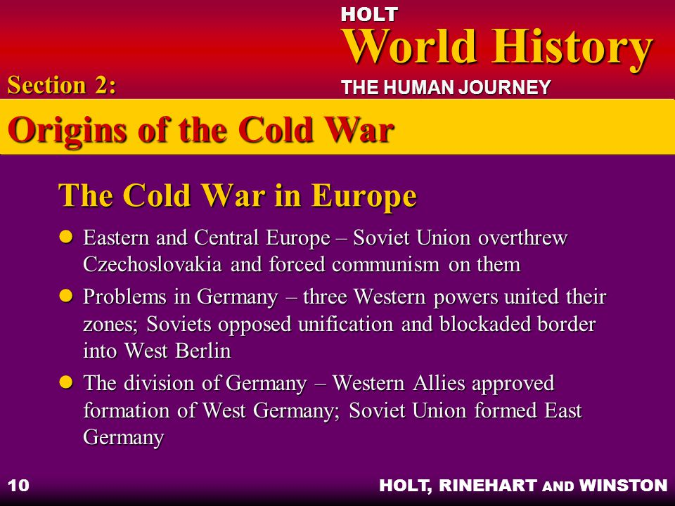 HOLT World History World History THE HUMAN JOURNEY HOLT, RINEHART AND WINSTON 10 The Cold War in Europe Eastern and Central Europe – Soviet Union over