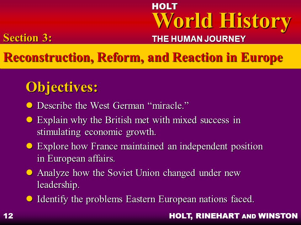 "HOLT World History World History THE HUMAN JOURNEY HOLT, RINEHART AND WINSTON 12 Objectives: Describe the West German ""miracle."" Describe the West Ger"