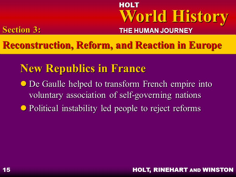 HOLT World History World History THE HUMAN JOURNEY HOLT, RINEHART AND WINSTON 15 New Republics in France De Gaulle helped to transform French empire i