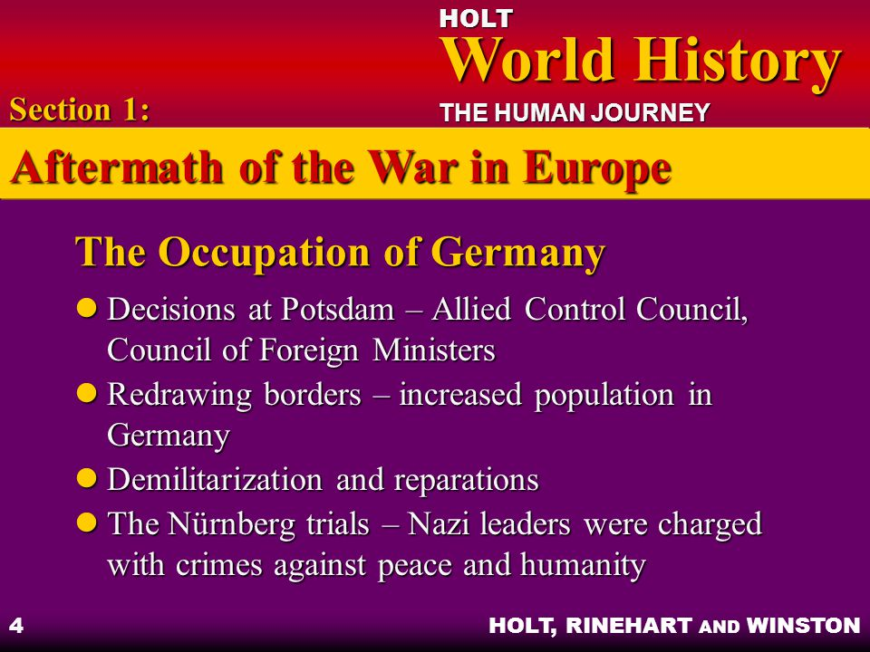 HOLT World History World History THE HUMAN JOURNEY HOLT, RINEHART AND WINSTON 4 The Occupation of Germany Decisions at Potsdam – Allied Control Counci