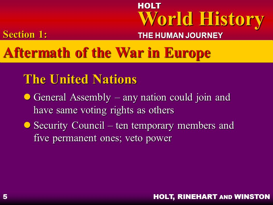 HOLT World History World History THE HUMAN JOURNEY HOLT, RINEHART AND WINSTON 6 Peacemaking Problems Soviet Union and Western Allies had conflicting goals Soviet Union and Western Allies had conflicting goals Soviets wanted communist-controlled governments Soviets wanted communist-controlled governments Section 1: Aftermath of the War in Europe