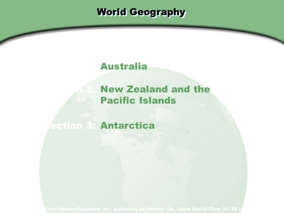 World Geography Copyright © 2003 by Pearson Education, Inc., publishing as Prentice Hall, Upper Saddle River, NJ. All rights reserved. Section 1: Aust