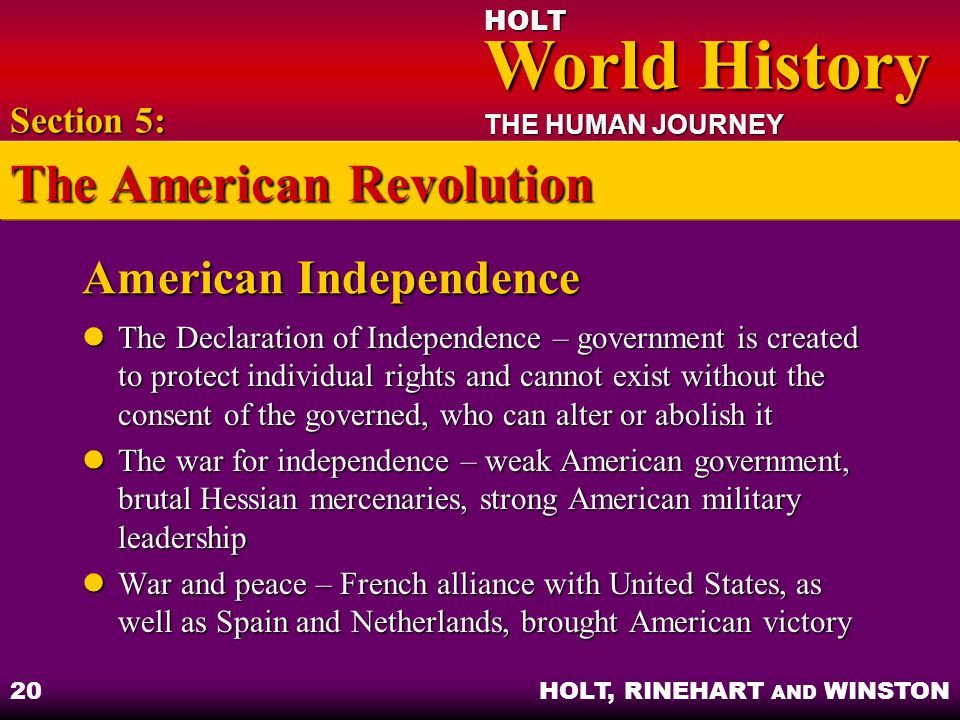 HOLT World History World History THE HUMAN JOURNEY HOLT, RINEHART AND WINSTON 20 American Independence The Declaration of Independence – government is