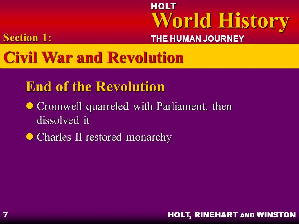 HOLT World History World History THE HUMAN JOURNEY HOLT, RINEHART AND WINSTON 7 End of the Revolution Cromwell quarreled with Parliament, then dissolv