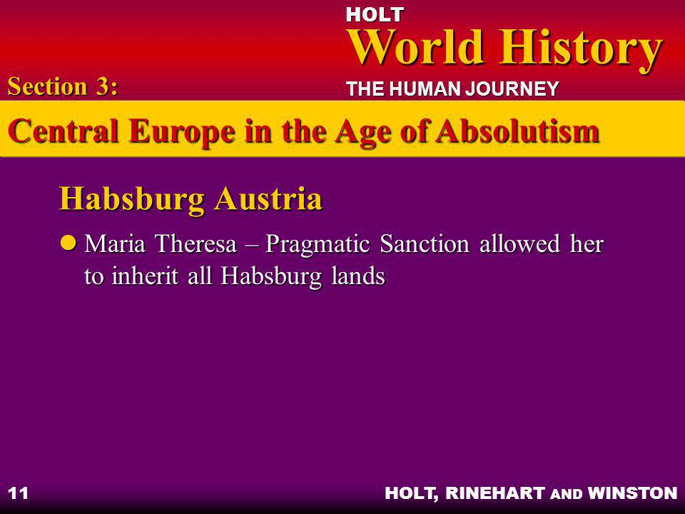 HOLT World History World History THE HUMAN JOURNEY HOLT, RINEHART AND WINSTON 11 Habsburg Austria Maria Theresa – Pragmatic Sanction allowed her to in