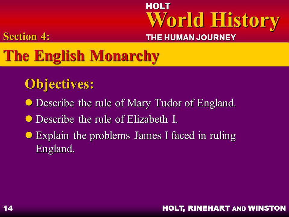 HOLT World History World History THE HUMAN JOURNEY HOLT, RINEHART AND WINSTON 14 Objectives: Describe the rule of Mary Tudor of England. Describe the