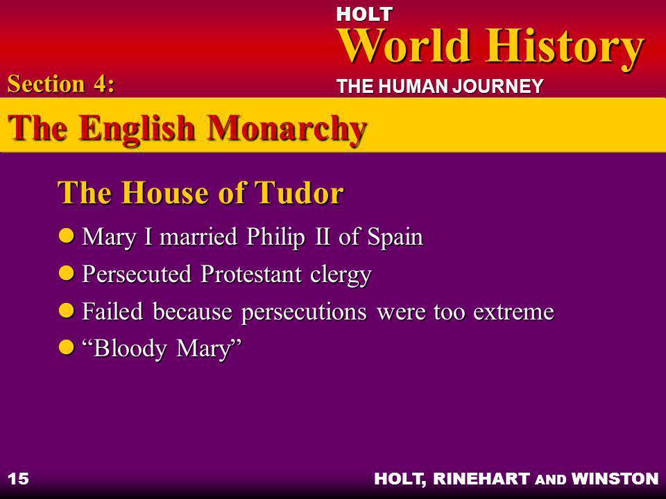 HOLT World History World History THE HUMAN JOURNEY HOLT, RINEHART AND WINSTON 15 The House of Tudor Mary I married Philip II of Spain Mary I married P