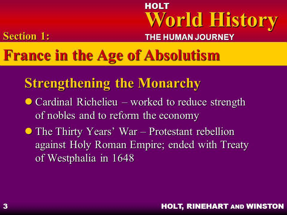 HOLT World History World History THE HUMAN JOURNEY HOLT, RINEHART AND WINSTON 3 Strengthening the Monarchy Cardinal Richelieu – worked to reduce stren