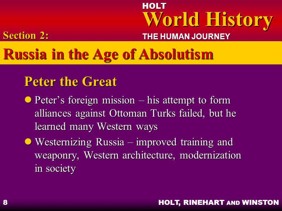 HOLT World History World History THE HUMAN JOURNEY HOLT, RINEHART AND WINSTON 8 Peter the Great Peter's foreign mission – his attempt to form alliance