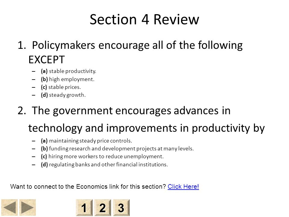 Section 4 Review 1.Policymakers encourage all of the following EXCEPT – (a) stable productivity.