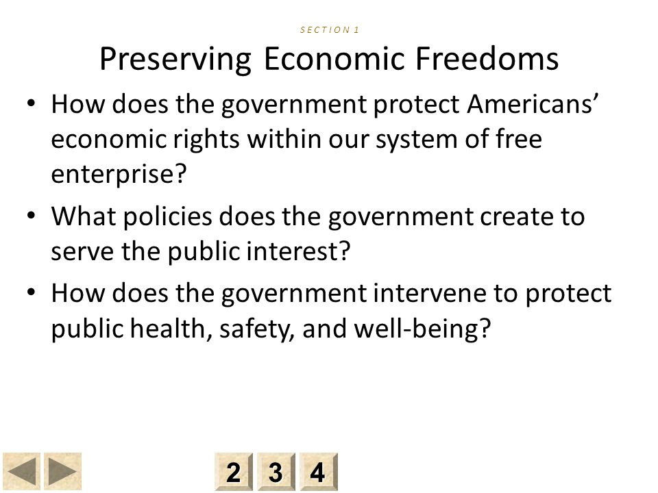 S E C T I O N 1 Preserving Economic Freedoms How does the government protect Americans' economic rights within our system of free enterprise.