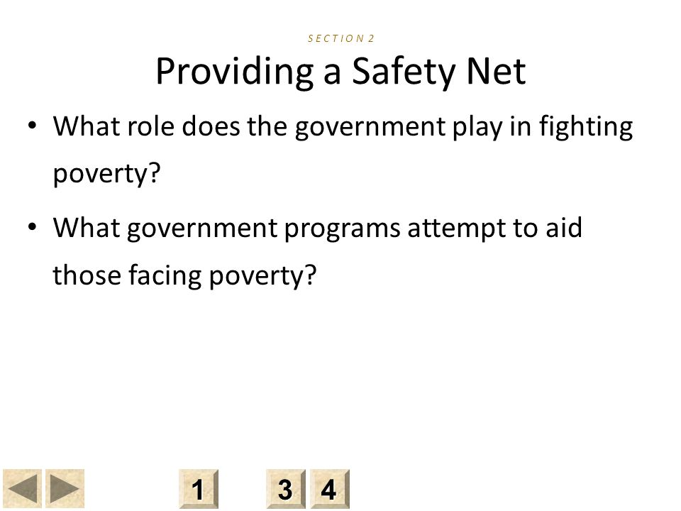 S E C T I O N 2 Providing a Safety Net What role does the government play in fighting poverty.