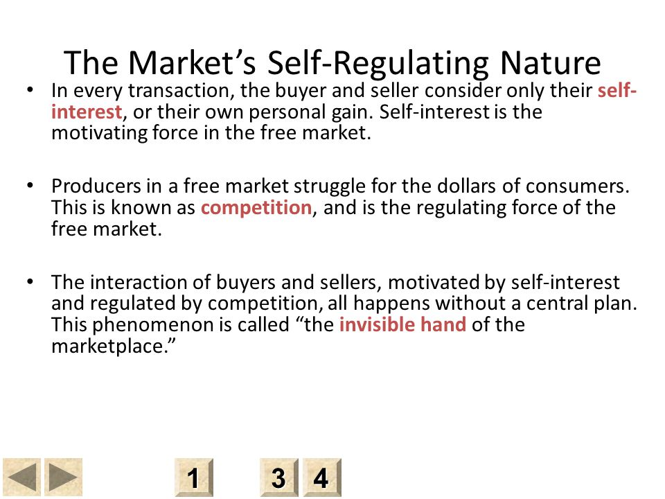 The Market's Self-Regulating Nature In every transaction, the buyer and seller consider only their self- interest, or their own personal gain.