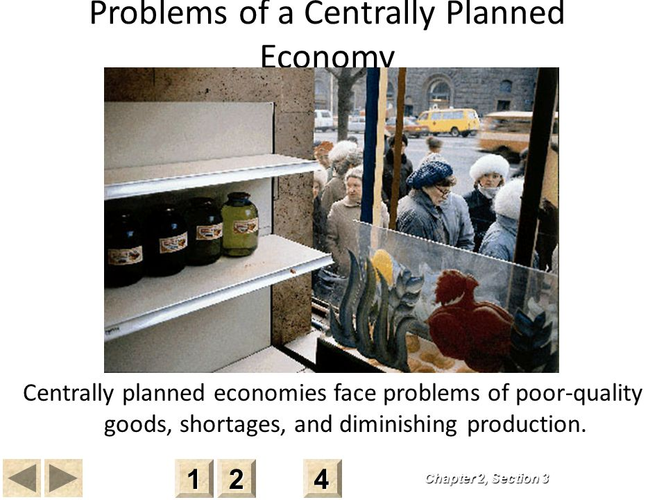 Problems of a Centrally Planned Economy Centrally planned economies face problems of poor-quality goods, shortages, and diminishing production.