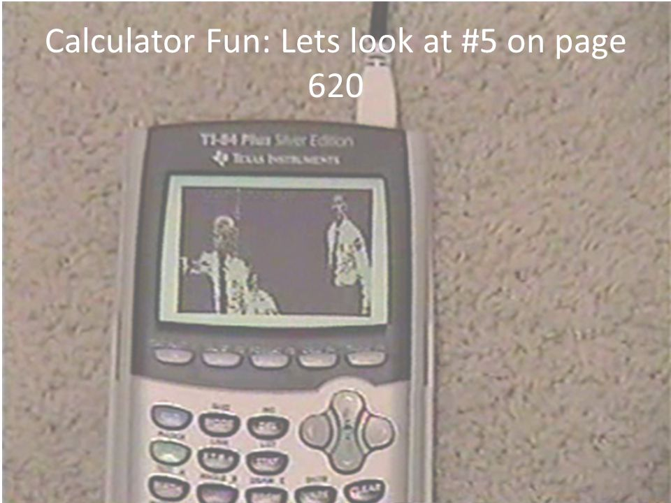 Calculator Fun: Lets look at #5 on page 620
