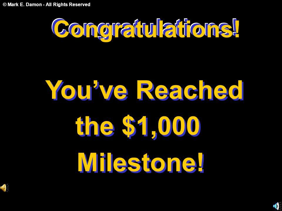 © Mark E. Damon - All Rights Reserved Congratulations! You've Reached the $1,000 Milestone! Congratulations! C o n g r a t u l a t i o n s !