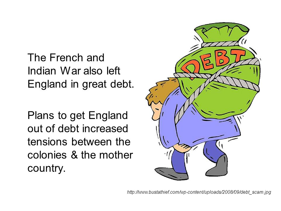 The French and Indian War also left England in great debt.